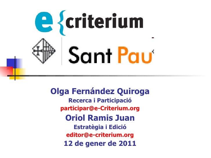Olga Fernández Quiroga Recerca i Participació [email_address] Oriol Ramis Juan Estratègia i Edició [email_address] 12 de...