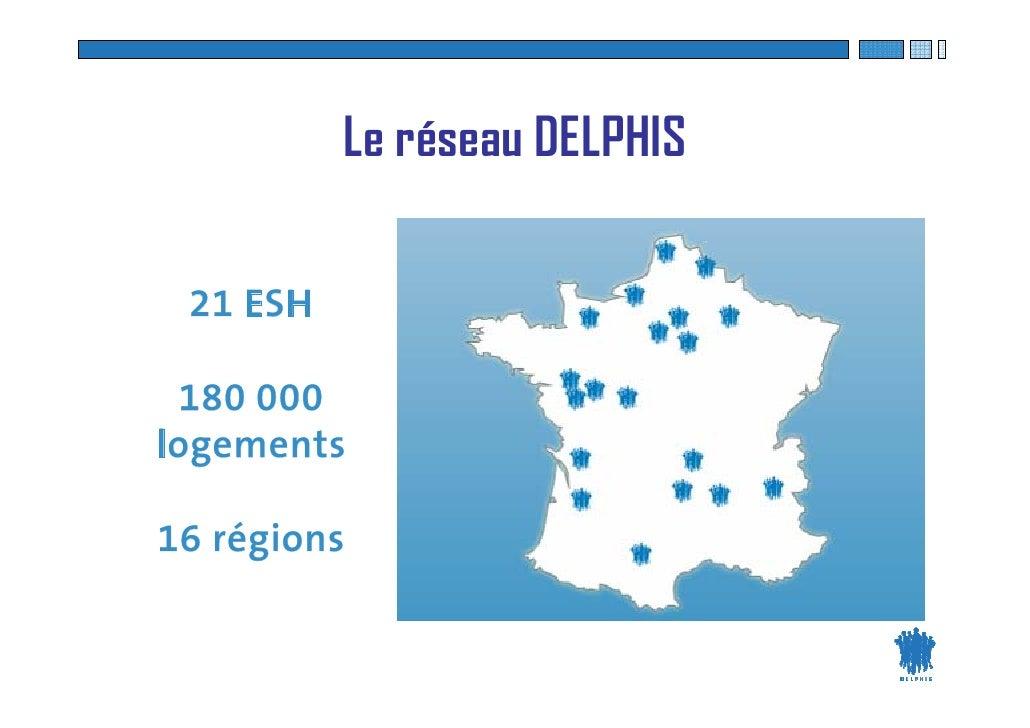 Le réseau DELPHIS   21 ESH   180 000 logements  16 régions