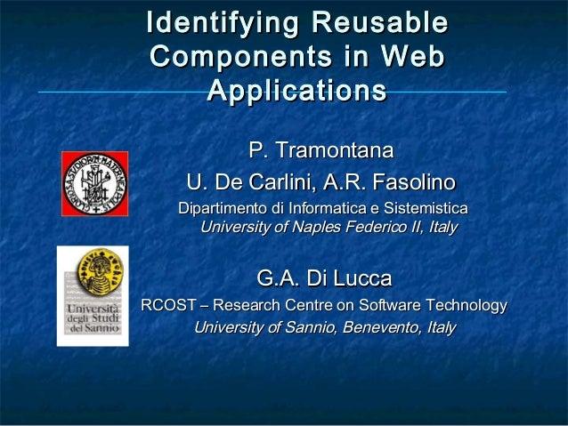 Identifying ReusableComponents in Web    Applications           P. Tramontana     U. De Carlini, A.R. Fasolino    Dipartim...