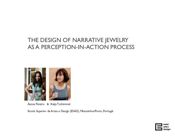 THE DESIGN OF NARRATIVE JEWELRYAS A PERCEPTION-IN-ACTION PROCESSÁurea Pereira & Katja TschimmelEscola Superior de Artes e ...
