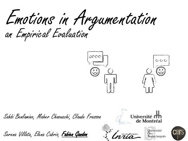 Emotions in Argumentation an Empirical Evaluation Sahbi Benlamine, Maher Chaouachi, Claude Frasson Serena Villata, Elena C...