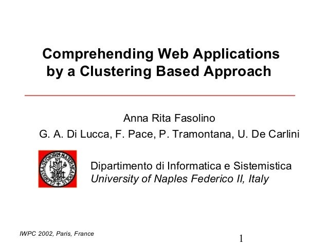 Comprehending Web Applications       by a Clustering Based Approach                       Anna Rita Fasolino      G. A. Di...