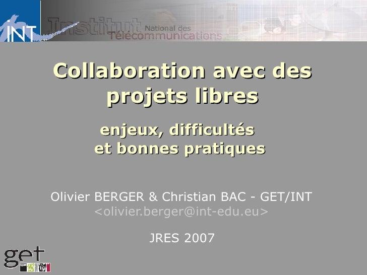 Collaboration avec des      projets libres        enjeux, difficultés       et bonnes pratiques   Olivier BERGER & Christi...