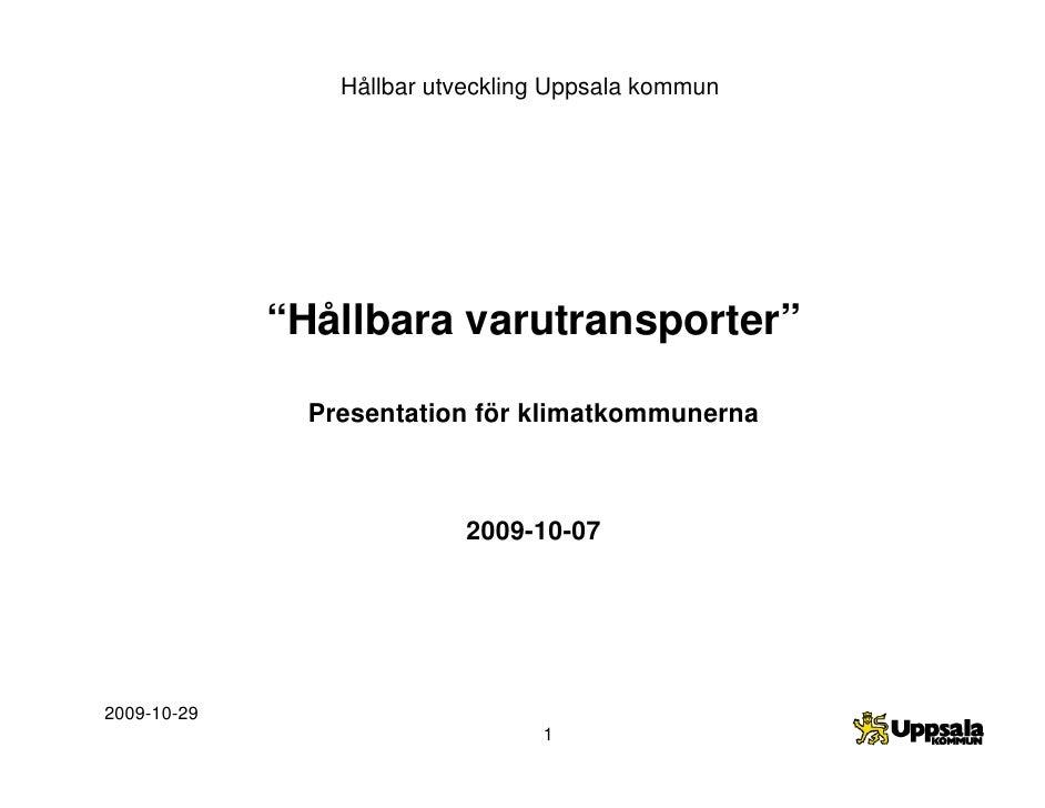 """Hållbar utveckling Uppsala kommun                  """"Hållbara varutransporter""""                 Presentation för klimatkommu..."""