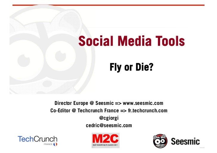 Social Media Tools                         Fly or Die? Director Europe @ Seesmic => www.seesmic.comCo-Editor @ Techcrunch ...