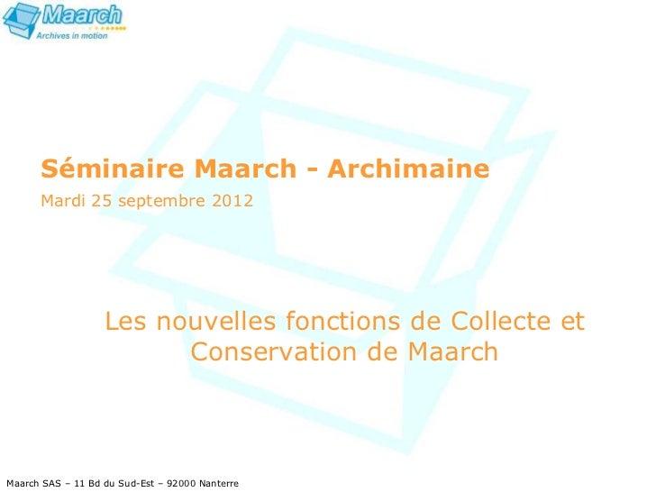 Séminaire Maarch - Archimaine      Mardi 25 septembre 2012                   Les nouvelles fonctions de Collecte et       ...