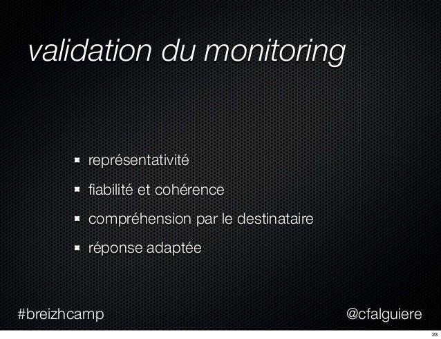@cfalguiere#breizhcamp validation du monitoring représentativité fiabilité et cohérence compréhension par le destinataire r...