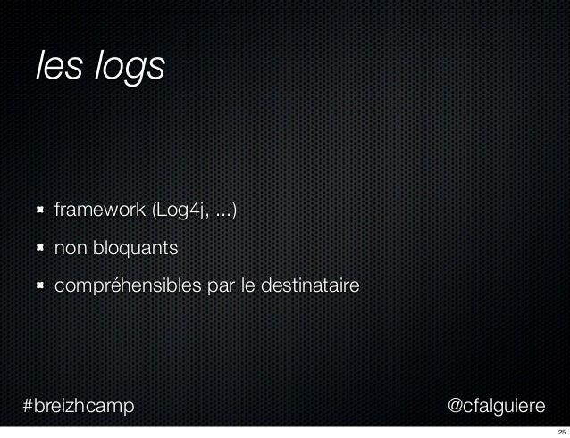 @cfalguiere#breizhcamp les logs framework (Log4j, ...) non bloquants compréhensibles par le destinataire 25