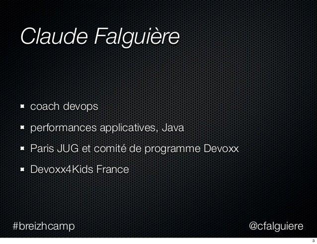 @cfalguiere#breizhcamp Claude Falguière coach devops performances applicatives, Java Paris JUG et comité de programme Devo...