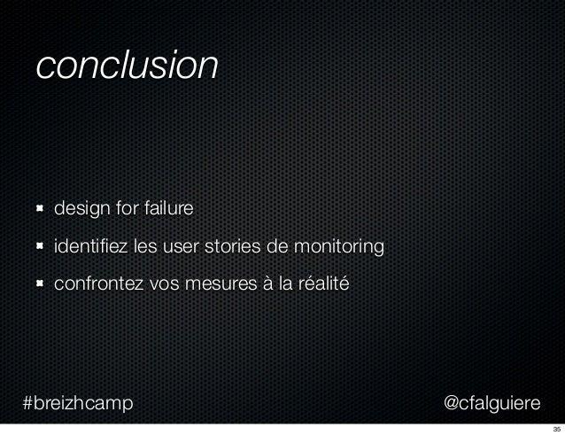 @cfalguiere#breizhcamp conclusion design for failure identifiez les user stories de monitoring confrontez vos mesures à la ...