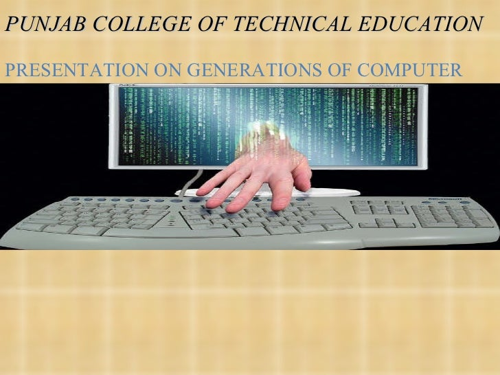 PUNJAB COLLEGE OF TECHNICAL EDUCATION PRESENTATION ON GENERATIONS OF COMPUTER