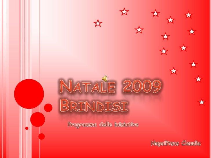 Natale 2009Brindisi<br />Programma delle iniziative<br />Napolitano Claudia<br />