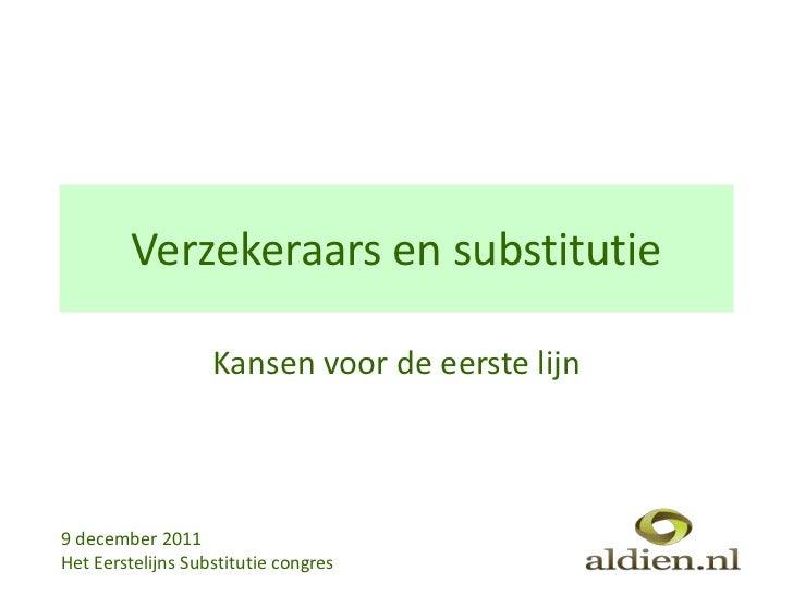 Verzekeraars en substitutie                   Kansen voor de eerste lijn9 december 2011Het Eerstelijns Substitutie congres