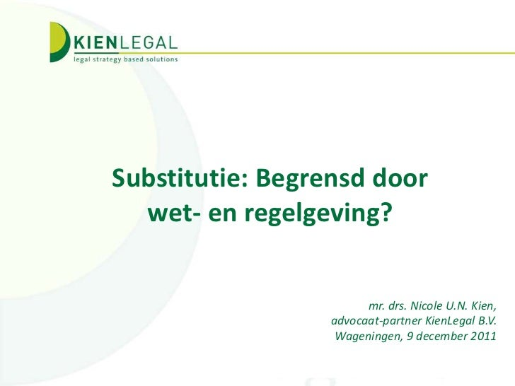 Substitutie: Begrensd door  wet- en regelgeving?                       mr. drs. Nicole U.N. Kien,                 advocaat...