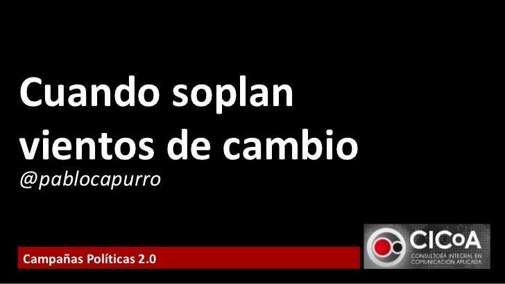 @pablocapurro Cuando soplan  vientos de cambio Campañas Políticas 2.0