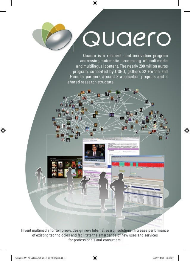 Quaero is a research and innovation program addressing automatic processing of multimedia and multilingual content. The ne...