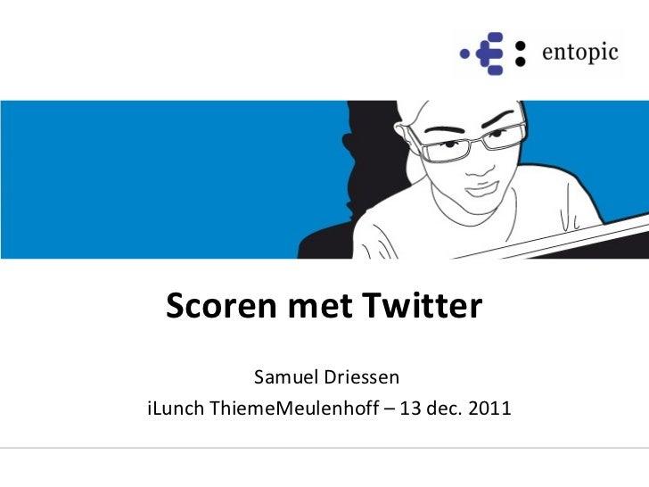 Scoren met Twitter Samuel Driessen iLunch ThiemeMeulenhoff – 13 dec. 2011
