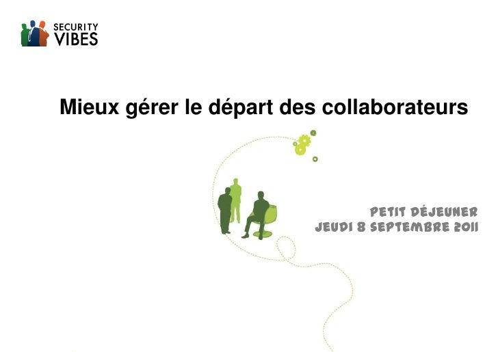 Mieux gérer le départ des collaborateurs<br />Petit déjeuner<br />Jeudi 8 septembre 2011<br />