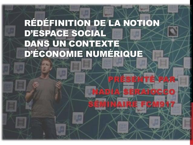 RÉDÉFINITION DE LA NOTION D'ESPACE SOCIAL DANS UN CONTEXTE D'ÉCONOMIE NUMÉRIQUE PRÉSENTÉ PAR NADIA SERAIOCCO SÉMINAIRE FCM...