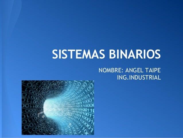 SISTEMAS BINARIOSNOMBRE: ANGEL TAIPEING.INDUSTRIAL