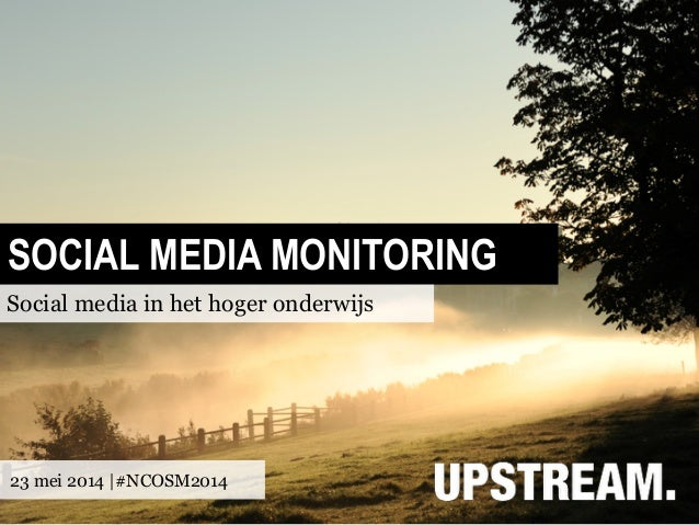 SOCIAL MEDIA MONITORING Social media in het hoger onderwijs 23 mei 2014 |#NCOSM2014