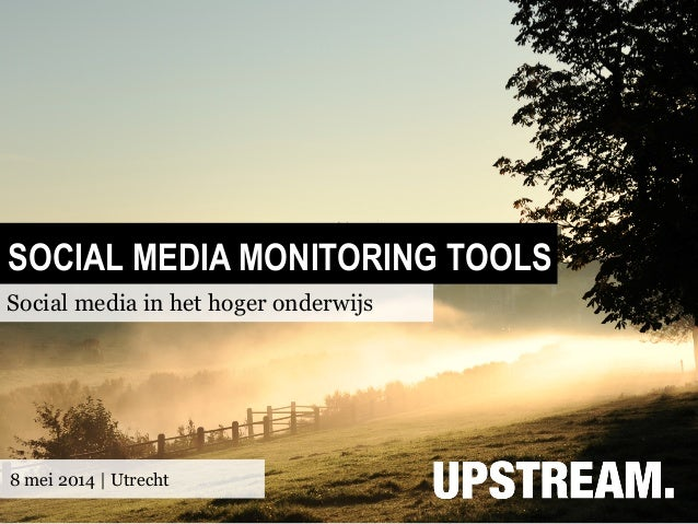 SOCIAL MEDIA MONITORING TOOLS Social media in het hoger onderwijs 8 mei 2014   Utrecht