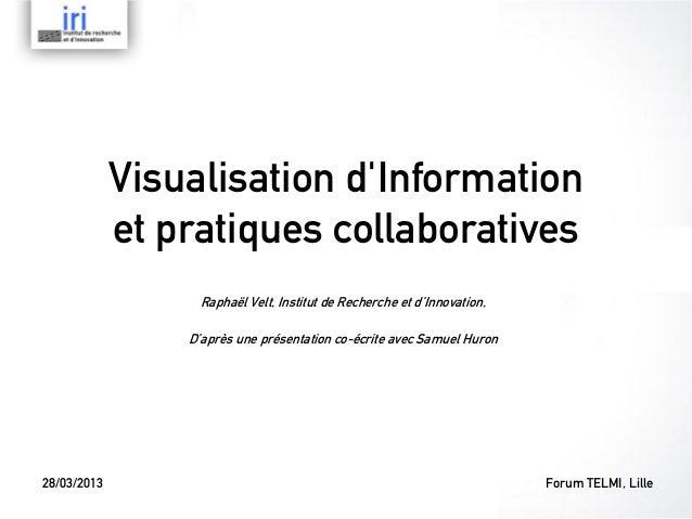 Visualisation dInformation             et pratiques collaboratives                   Raphaël Velt, Institut de Recherche e...