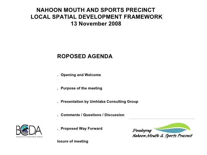 NAHOON MOUTH AND SPORTS PRECINCT  LOCAL SPATIAL DEVELOPMENT FRAMEWORK 13 November 2008  PROPOSED AGENDA   1.   Open...