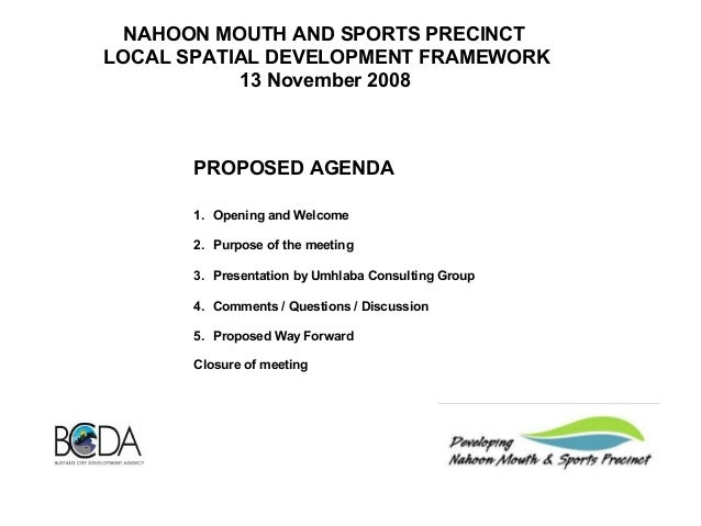 NAHOON MOUTH AND SPORTS PRECINCT LOCAL SPATIAL DEVELOPMENT FRAMEWORK 13 November 2008 PROPOSED AGENDA 1.     Opening and W...
