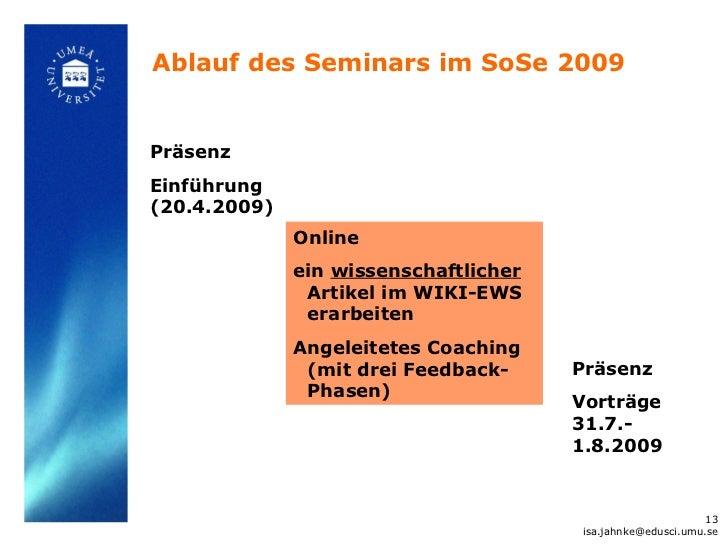 Ablauf des Seminars im SoSe 2009PräsenzEinführung(20.4.2009)              Online              ein wissenschaftlicher      ...