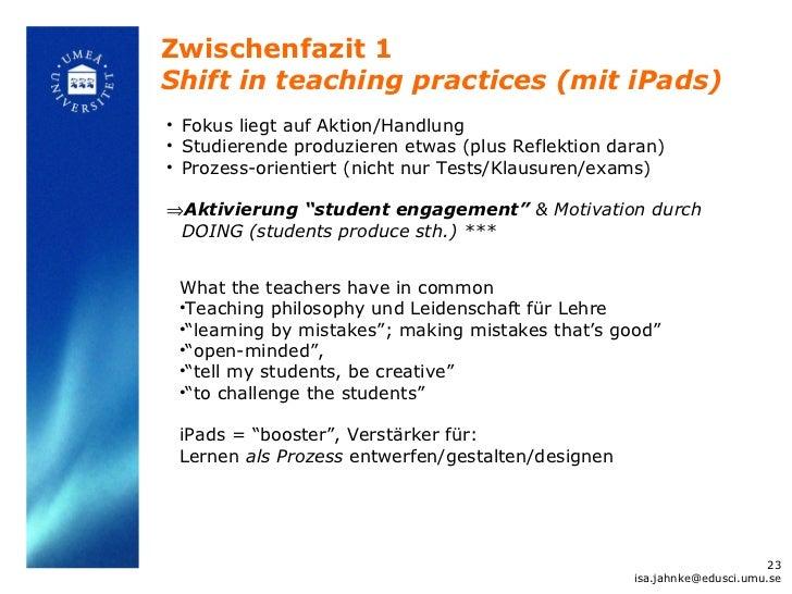 Zwischenfazit 1Shift in teaching practices (mit iPads)• Fokus liegt auf Aktion/Handlung• Studierende produzieren etwas (pl...