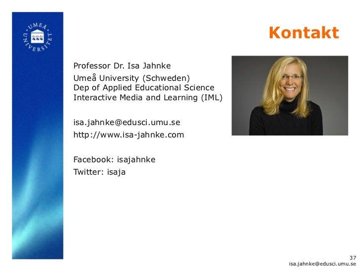 KontaktProfessor Dr. Isa JahnkeUmeå University (Schweden)Dep of Applied Educational ScienceInteractive Media and Learning ...