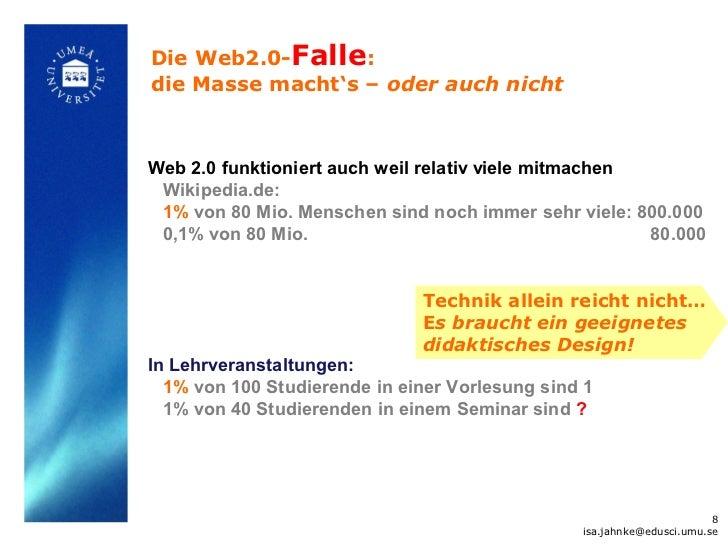 Die Web2.0-Falle:die Masse macht's – oder auch nichtWeb 2.0 funktioniert auch weil relativ viele mitmachen Wikipedia.de: 1...