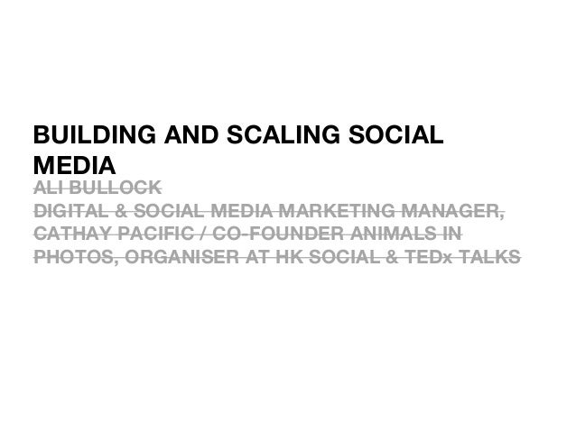 BUILDING AND SCALING SOCIALMEDIAALI BULLOCKDIGITAL & SOCIAL MEDIA MARKETING MANAGER,CATHAY PACIFIC / CO-FOUNDER ANIMALS IN...
