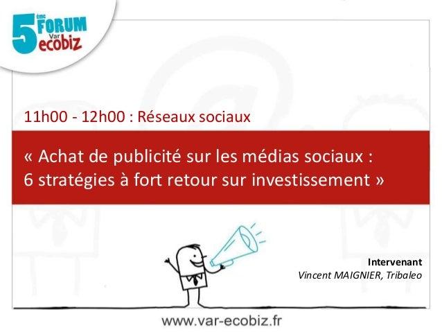 « Achat de publicité sur les médias sociaux : 6 stratégies à fort retour sur investissement » 11h00 - 12h00 : Réseaux soci...