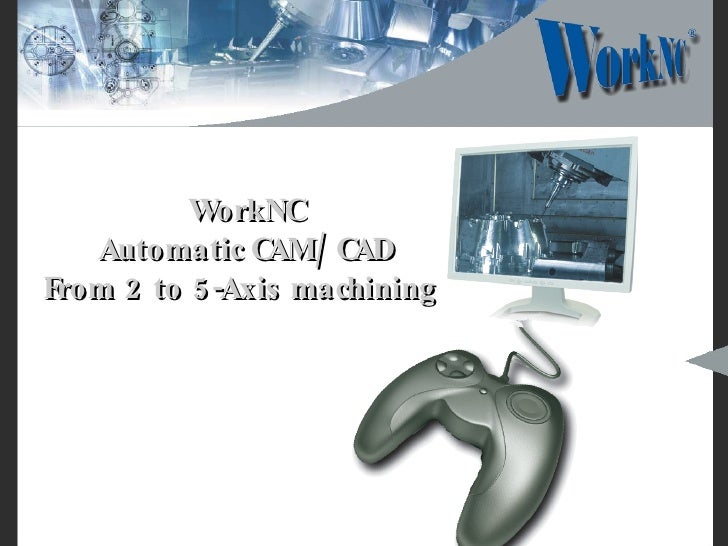 WorkNC Automatic CAM/CAD From 2 to 5-Axis machining