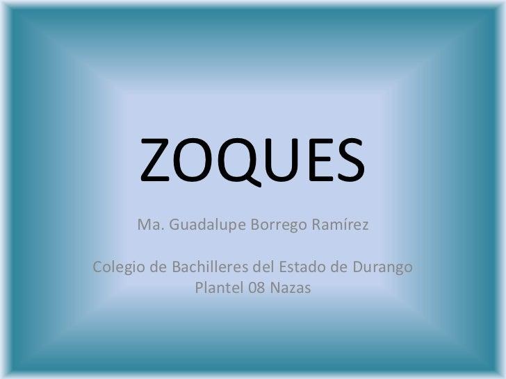 ZOQUES<br />Ma. Guadalupe Borrego Ramírez<br />Colegio de Bachilleres del Estado de Durango <br />Plantel 08 Nazas <br />