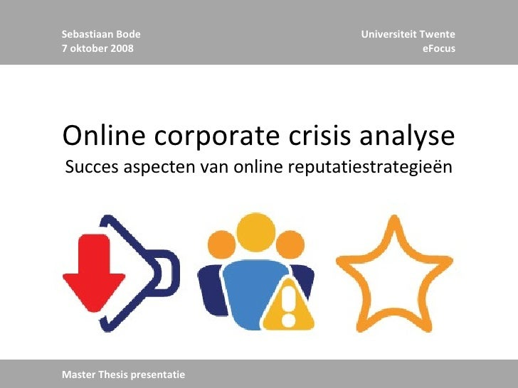 Online corporate crisis analyse Succes aspecten van online reputatiestrategieën Sebastiaan Bode 7 oktober 2008 Universitei...