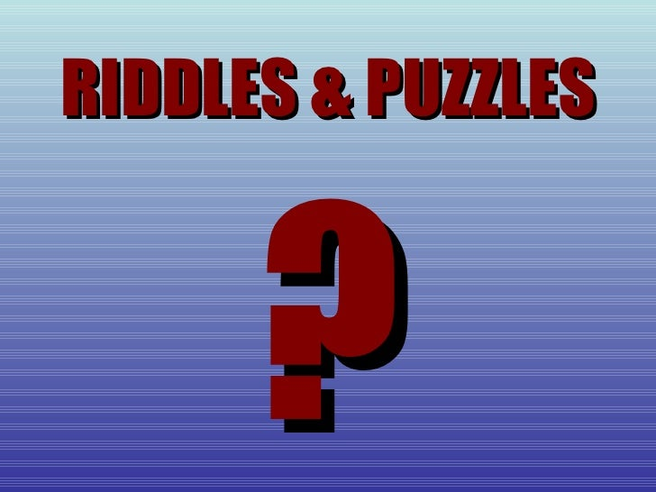 RIDDLES & PUZZLES ?