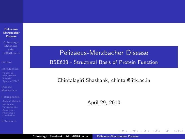 Pelizaeus-  Merzbacher   Disease   Chintalagiri  Shashank,     chin- tal@iitk.ac.in                      Pelizaeus-Merzbac...