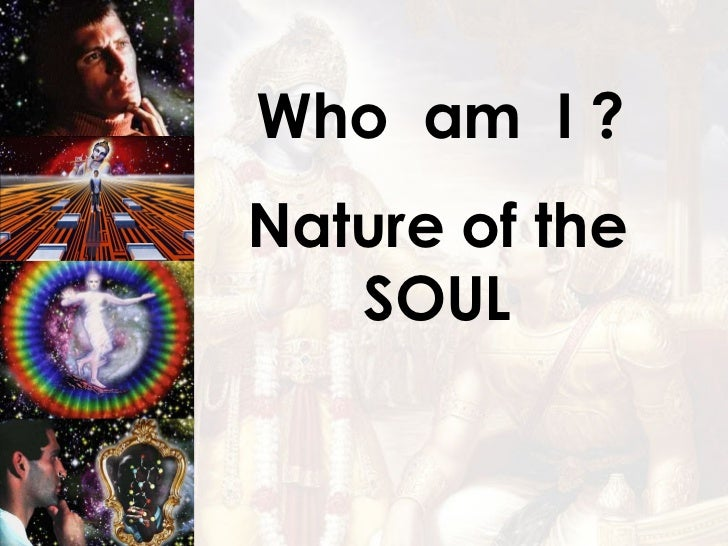 Who  am  I ? Nature of the SOUL