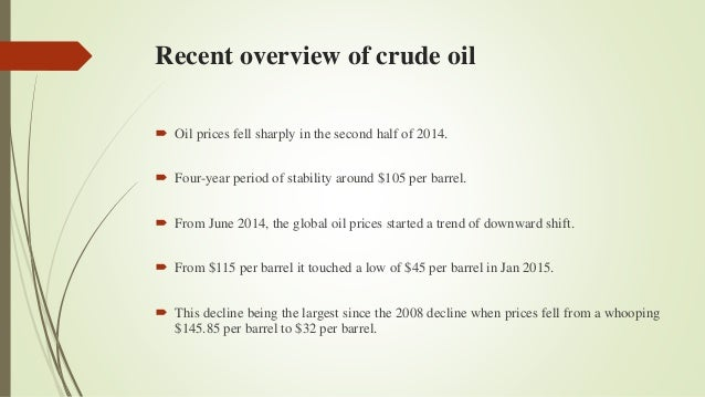 "an overview of the decline of crude oil prices and its causes Crude oil prices quoted in this paper refer to the spot price of west texas   accounts, table 116, ""real gross domestic product, chained dollars,"" and eia,  ""petroleum overview,  whatever its cause, the decline was certainly one impor ."