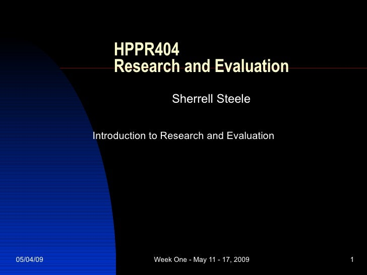 HPPR404  Research and Evaluation Sherrell Steele Introduction to Research and Evaluation
