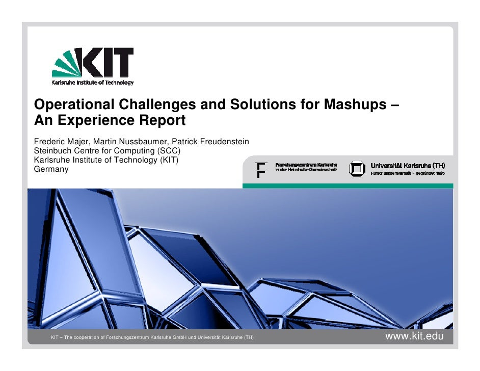 Operational Challenges and Solutions for Mashups – An Experience Report Frederic Majer, Martin Nussbaumer, Patrick Freuden...