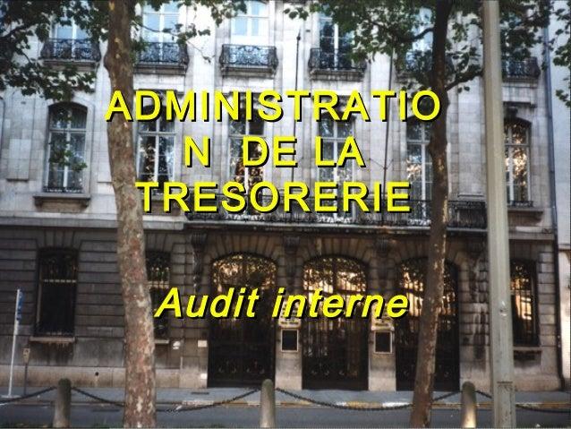 1Trésorerie - Audit interne - P.RIGOLE / M. VAN den EEDEDécembre 2000 ADMINISTRATIOADMINISTRATIO N DE LAN DE LA TRESORERIE...