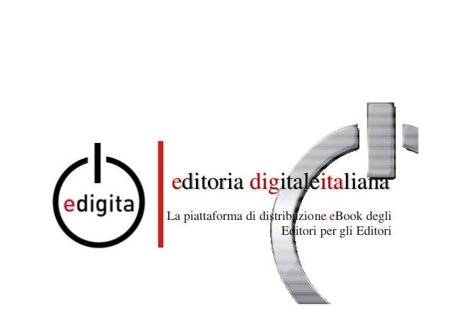 La piattaforma di distribuzione eBook degli Editori per gli Editori eeditoriaditoria digdigitaleitaleitaitalianaliana