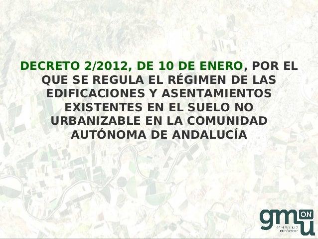 DECRETO 2/2012, DE 10 DE ENERO, POR ELQUE SE REGULA EL RÉGIMEN DE LASEDIFICACIONES Y ASENTAMIENTOSEXISTENTES EN EL SUELO N...