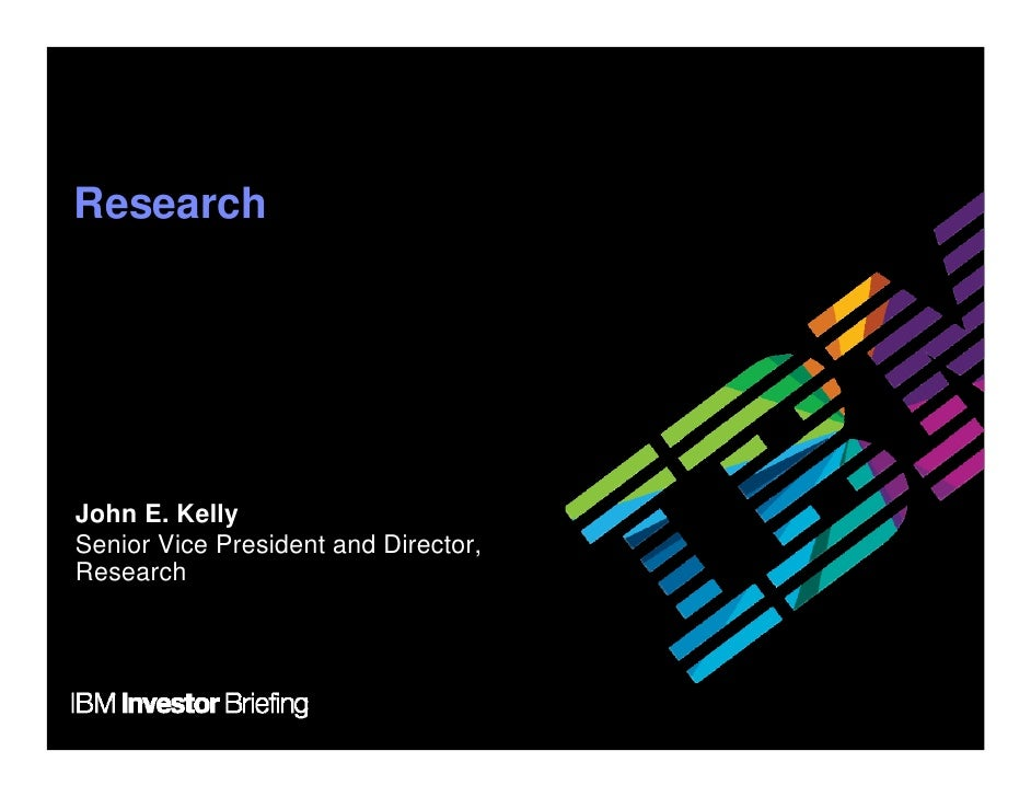 Research     John E. Kelly Senior Vice President and Director, Research