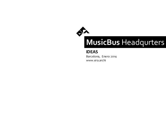 MusicBus Headqurters IDEAS Barcelona, Enero 2014 www.era.archi