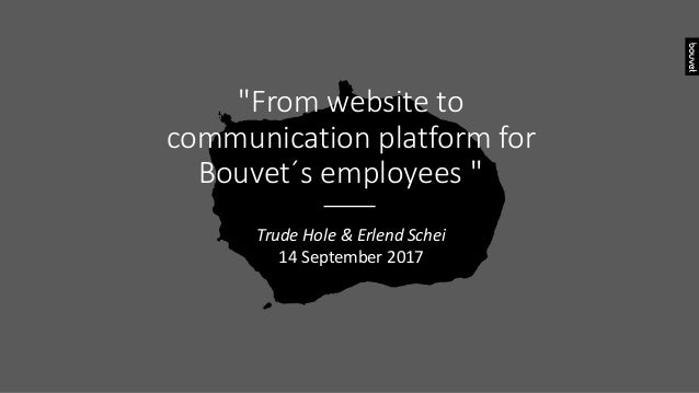 """From website to communication platform for Bouvet´s employees "" Trude Hole & Erlend Schei 14 September 2017"
